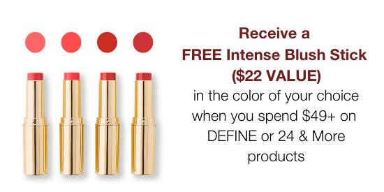 Free Intense Blush Stick with your $49 or more Define or 24 & More purchase